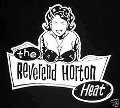 Reverend Horton Heat....I had this on a hoodie and someone stole it.....fucker