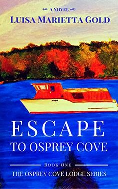 [Mystery & Thriller & Suspense][Free] Escape to Osprey Cove: Book 1 of The Osprey Cove Lodge Series Book 1, The Book, Secret Compartment, Cozy Mysteries, Murder Mysteries, Mystery Thriller, Mystery Books, Book Reader, Free Kindle Books