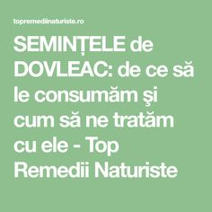 SEMINŢELE de DOVLEAC: de ce să le consumăm şi cum să ne tratăm cu ele - Top Remedii Naturiste How To Get Rid, Good To Know, Math, Healthy, Apothecary, Pharmacy, Math Resources, Early Math, Health