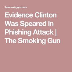 Evidence Clinton Was Speared In Phishing Attack   The Smoking Gun