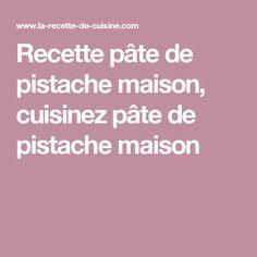 Recette pâte de pistache maison, cuisinez pâte de pistache maison