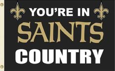 You're in Saints Country! Believe Dat!