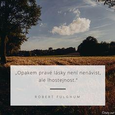 Opakem pravé lásky není nenávist, ale lhostejnost. - Robert Fulghum Powerful Words, Motto, Motivational Quotes, Humor, Language, Bible, Mindfulness, Wisdom, Thoughts