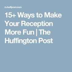 15+ Ways to Make Your Reception More Fun   The Huffington Post