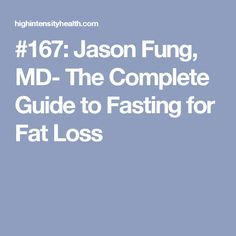#167: Jason Fung, MD- The Complete Guide to Fasting for Fat Loss
