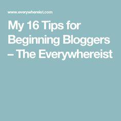 My 16 Tips for Beginning Bloggers – The Everywhereist