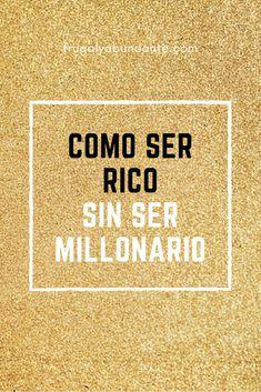 CÓMO SER RICO SIN SER MILLONARIO - FrugalyAbundante #independenciafinanciera #dinero #emprendedores