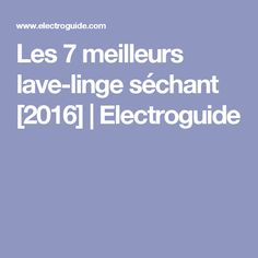 Les 7 meilleurs lave-linge séchant [2016]   Electroguide