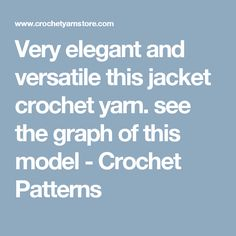 Very elegant and versatile this jacket crochet yarn. see the graph of this model -   Crochet Patterns