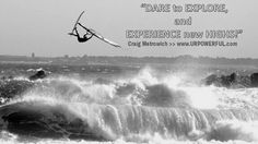 """""""Dare to EXPLORE & experience new HIGHS!"""" - Craig Metrowich > www.URPOWERFUL.com"""