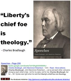 Liberty's chief foe is theology  - Charles Bradlaugh.