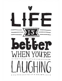 Life Is Better When Youre Laughing Quote Stay Positive Good Vibes