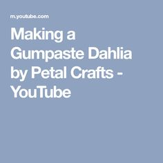Making a Gumpaste Dahlia by Petal Crafts - YouTube