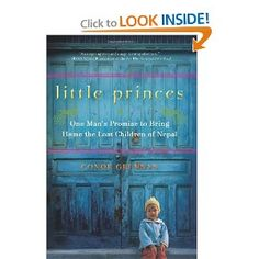 Little Princes: One Man's Promise to Bring Home the Lost Children of Nepal [Hardcover] by Conor Grenna