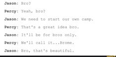Actual conversation between Percy Jackson and Jason Grace, they r so silly n I live them fr it Percy Jackson Memes, Percy Jackson Books, Percy Jackson Fandom, Tio Rick, Uncle Rick, Solangelo, Percabeth, Jason And Percy, Wise Girl