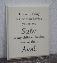gifts for sister Sister plaque, sister sign, The only thing better than having you as my Sister is my children having you as their Aunt. Gift for sister Handcrafted wood plaque. Love My Sister, My Love, Sister Sister, Dear Sister, Family Quotes, Life Quotes, Quotes Quotes, Work Quotes, Change Quotes