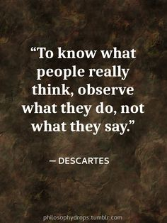 know what people really think, observe what they do, not what they say. Wise Quotes, Quotable Quotes, Famous Quotes, Great Quotes, Words Quotes, Motivational Quotes, Inspirational Quotes, Sayings, Plato Quotes