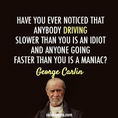 Wise Quote From George Carlin.I Love George Carlin. Wise Quotes, Quotable Quotes, Great Quotes, Quotes To Live By, Funny Quotes, Inspirational Quotes, Cliche Quotes, Unique Quotes, Awesome Quotes