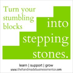 The Handmade Business Mentor: Quotes To Inspire Turn your stumbling blocks into stepping stones.