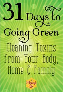 31 Day to Going Green. Cleaning Toxins from your body, home and family. http://www.HoneysLife.com