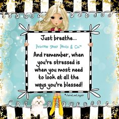 Just breathe. And remember, when you're stressed is when you most need to look at the ways you've been blessed! ~ Princess Sassy Pants & Co Sassy Quotes, Cute Quotes, Quotes To Live By, Sassy Sayings, Inspire Quotes, Sweet Quotes, Girl Quotes, Good Thoughts, Positive Thoughts