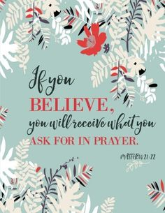 Matthew 21:22 - If You Believe, You Will Receive What You...