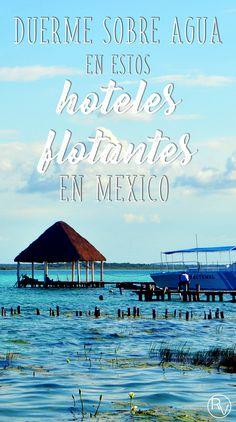 Duerme sobre el agua en estos tres increíbles hoteles en México. #rollingvibes #keeprolling www.rollingvibes.com