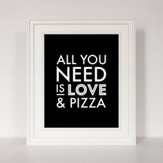 Lets face it, all we need may be love, but what about pizza? This print is for all the pizza lovers who keep it real and admit they cant live without