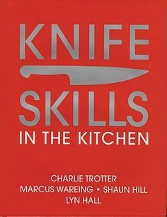 Knife Skills by Charlie Trotter, Marcus Wareing and crew