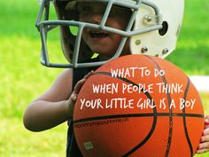 My little girl is a tomboy.  Here's what I do when someone confuses her for a boy.