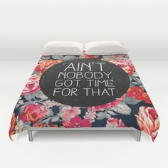 Ain't Nobody Got Time For That by Sara Eshak as a high quality Duvet Cover. Free Worldwide Shipping available at Society6.com from 11/26/14 thru 12/14/14. Just one of millions of products available.