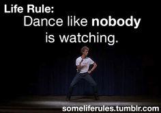Dance like nobody is watching !!!