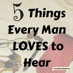 5 Things Every Husband LOVES to Hear - Melanie Redd