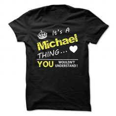 Its an Michael thing. You wouldnt understand ! - #cool gift #love gift. HURRY => https://www.sunfrog.com/LifeStyle/Its-an-Michael-thing-You-wouldnt-understand--Black-26961782-Guys.html?68278