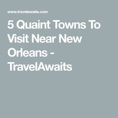 5 Quaint Towns To Visit Near New Orleans - TravelAwaits Day Trips, Travel Ideas, New Orleans, News, Vacation Ideas