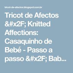 Tricot de Afectos  /  Knitted Affections: Casaquinho de Bebé - Passo a passo / Baby Jacket - DIY