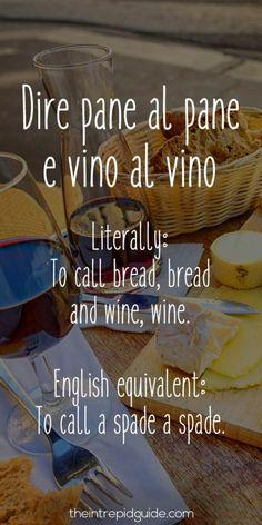 Italian Sayings - Dire pane al pane e vino al vino