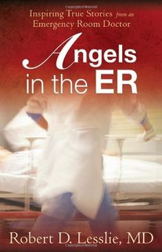 Angels in the ER: Inspiring True Stories from an Emergency Room Doctor by Robert D. Lesslie. $10.39. Save 20% Off!. http://yourdailydream.org/showme/dposs/0o7s3s6b9k2g3o1k5u2o.html. Author: Robert D. Lesslie. Publisher: Harvest House Publishers (August 1, 2008). Publication Date: August 1, 2008. Twenty-five years in the ER could become a résumé for despair, but for bestselling author Dr. Robert D. Lesslie it's a foundation for inspiring storie...