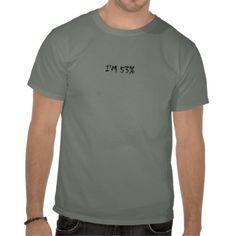 i'M 53% T-SHIRT BY da'vy  zazzle.comdavyarttshirtshop*