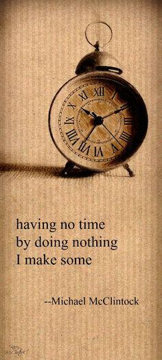 Haiku poem: having no time -- by Michael McClintock.