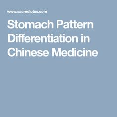 Stomach Pattern Differentiation in Chinese Medicine