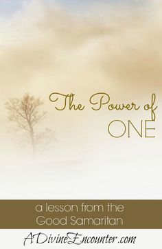 Reflective post examines the power of one, teaching a sobering lesson from the Good Samaritan. What would happen if all Christians just helped one? http://adivineencounter.com/power-one