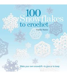 100 Snowflakes To Crochet