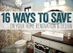 16 ways to save money on a renovation.  I love the Project Girl - she's amazing and very talented!