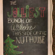 The jolliest bunch of assholes this side of the nut house christmas chalk
