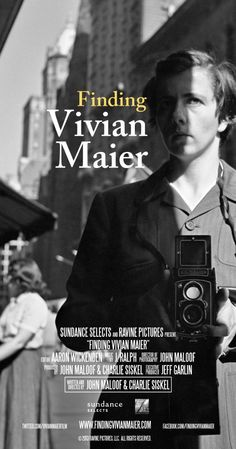 Finding Vivian Maier (2013)  A documentary on the late Vivian Maier, a nanny whose previously unknown cache of 100,000 photographs earned her a posthumous reputation as one the most accomplished street photographers.