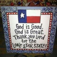 """""""God is good, God is great.  Thank you Lord for the Lone Star State!"""" #Texas"""