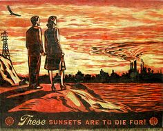 Shepard Fairey artwork.  I always love how people who live in smoggy areas try to make it seem desirable by noting how pretty the sunsets look because of it.