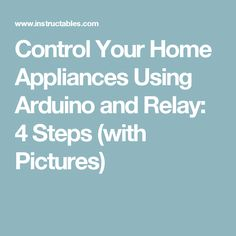 Control Your Home Appliances Using Arduino and Relay: 4 Steps (with Pictures)