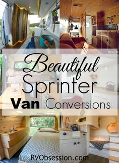 Sprinter Van Conversions - when done right these van conversions turn a big ole cargo van into a beautiful home on wheels